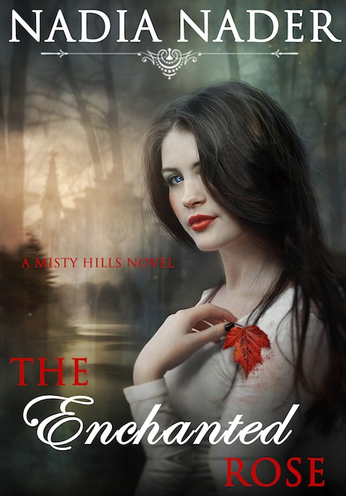 Nadia Nader Book The Enchanted Rose Misty Hills Series Book 1